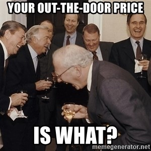 So Then I Said... - your Out-the-door Price is what?