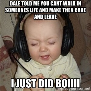 Baby Headphones - Dale told me you cant walk in someones life and make then care and leave I just did boiiii