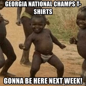 Success African Kid - GEORGIA NATIONAL CHAMPS T-SHIRTS GONNA BE HERE NEXT WEEK!