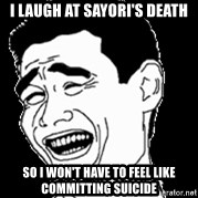 Laughing - I laugh at Sayori's Death So I won't have to feel like committing suicide