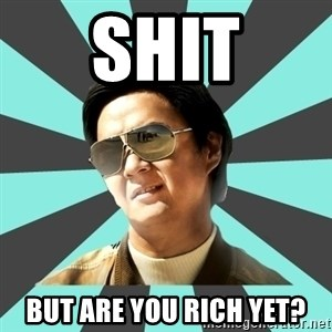 mr chow - shit but are you rich yet?