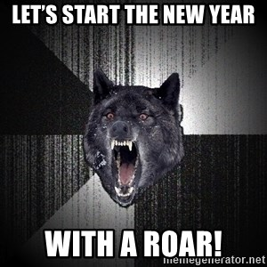Insanity Wolf - Let's start the New Year With a ROAR!