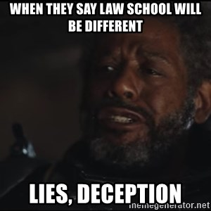 Saw Gerrera - when they say Law school will be different Lies, deception