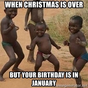 Dancing African Kid - When Christmas is over But your birthday is in January