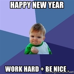 Success Kid - HAPPY New Year  Work Hard + Be Nice .