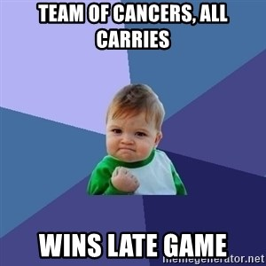 Success Kid - team of cancers, all carries wins late game