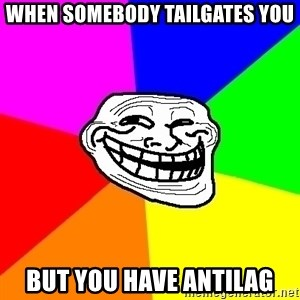 Trollface - When somebody tailgates you But you have antilag