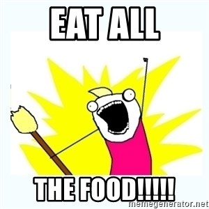 All the things - EAT ALL THE FOOD!!!!!