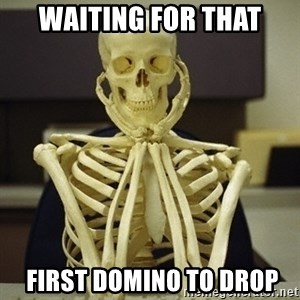 Skeleton waiting - Waiting for that  first Domino to drop