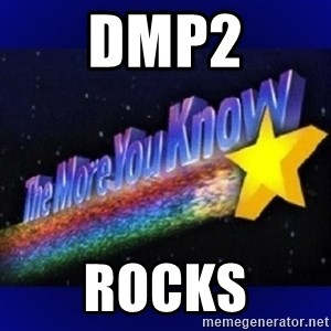 The more you know - DMP2 rocks