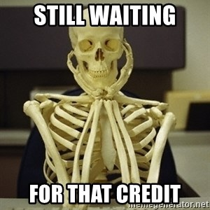 Skeleton waiting - Still waiting for that credit