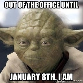 Master Yoda - Out of the Office Until January 8th. I am