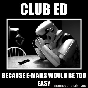 Sad Trooper - Club Ed because e-mails would be too easy