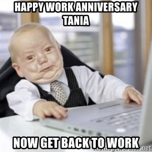 Working Babby - Happy Work Anniversary Tania Now get back to work