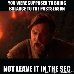 "Obi Wan Kenobi ""You were my brother!"" - you were supposed to bring balance to the postseason not leave it in the sec"