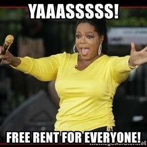 Overly-Excited Oprah!!!  - Yaaasssss! Free Rent for Everyone!