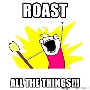 clean all the things blank template - Roast All the Things!!!