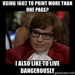 Dangerously Austin Powers - Using 1602 to print more than one page? I also like to live dangerously