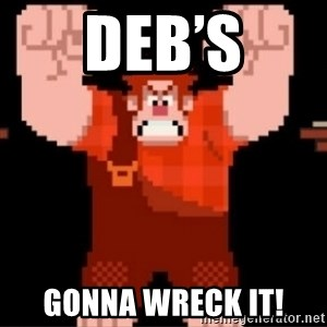 Wreck-It Ralph  - Deb's Gonna wreck it!