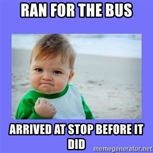 Baby fist - Ran for the bus Arrived at stop before it did