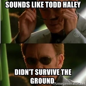 Csi - Sounds like Todd Haley Didn't survive the ground.