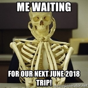Skeleton waiting - Me waiting For our next june 2018 trip!