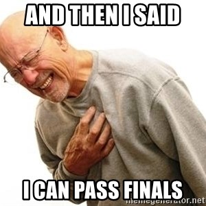 Old Man Heart Attack - and then I said  I can pass finals
