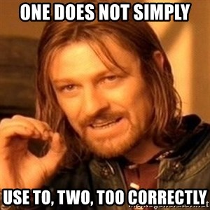 One Does Not Simply - one does not simply use to, two, too correctly