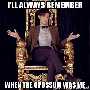 Hipster Doctor Who - I'll always remember When the Opossum was me