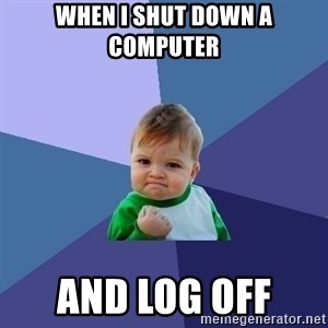 Success Kid - When I shut down a computer  And Log off