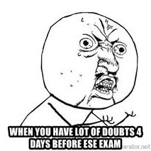 Y U SO - When you have lot of doubts 4 days before ESE exam