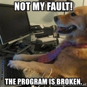 I have no idea what I'm doing - Dog with Tie - Not my fault! the program is broken.