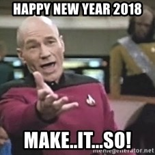 Picard Wtf - HAppy new year 2018 make..it...so!