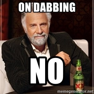 The Most Interesting Man In The World - On Dabbing No