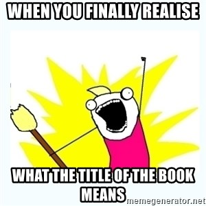 All the things - When you finally realise what the title of the book means