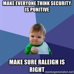 Success Kid - Make everyone think Security is Punitive Make sure Raleigh is right