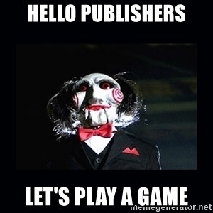 saw jigsaw meme - Hello Publishers Let's play a game