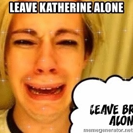 leave britney alone - Leave Katherine Alone