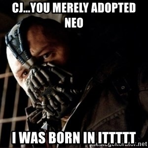 Bane Permission to Die - CJ...You merely adopted Neo I was born in ittttt