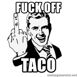 middle finger - Fuck off  Taco