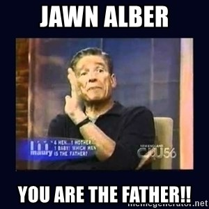 Maury Povich Father - JAWN ALBER YOU ARE THE FATHER!!