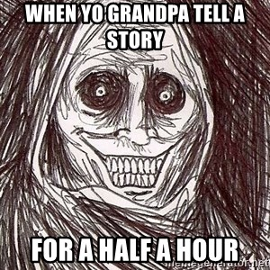 Never alone ghost - when yo grandpa tell a story  for a half a hour