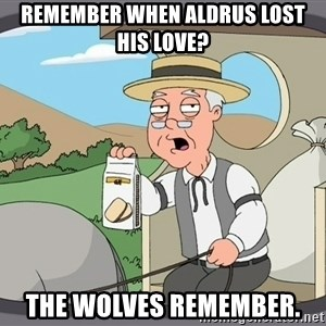 Family Guy Pepperidge Farm - Remember when Aldrus lost his love? The Wolves remember.