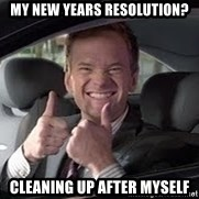 Barney Stinson - My New years resolution? Cleaning up after myself