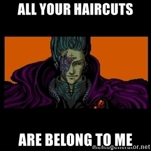 All your base are belong to us - all your haircuts are belong to me
