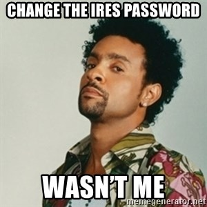 Shaggy. It wasn't me - Change the IRES Password Wasn't me
