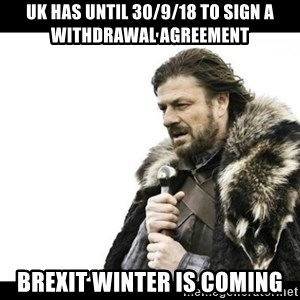Winter is Coming - uk has until 30/9/18 to sign a withdrawal agreement brexit winter is coming