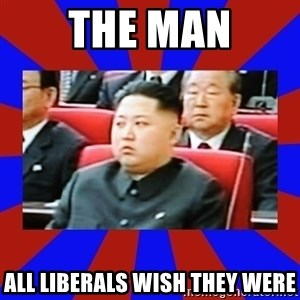 kim jong un - The man all liberals wish they were