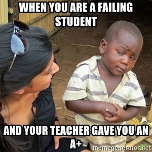 Skeptical 3rd World Kid - When you are a failing student And your teacher gave you an a+