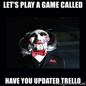 saw jigsaw meme - Let's play a game called Have you updated Trello